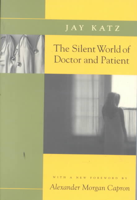 The Silent World of Doctor and Patient By Katz, Jay/ Capron, Alexander Morgan (FRW)